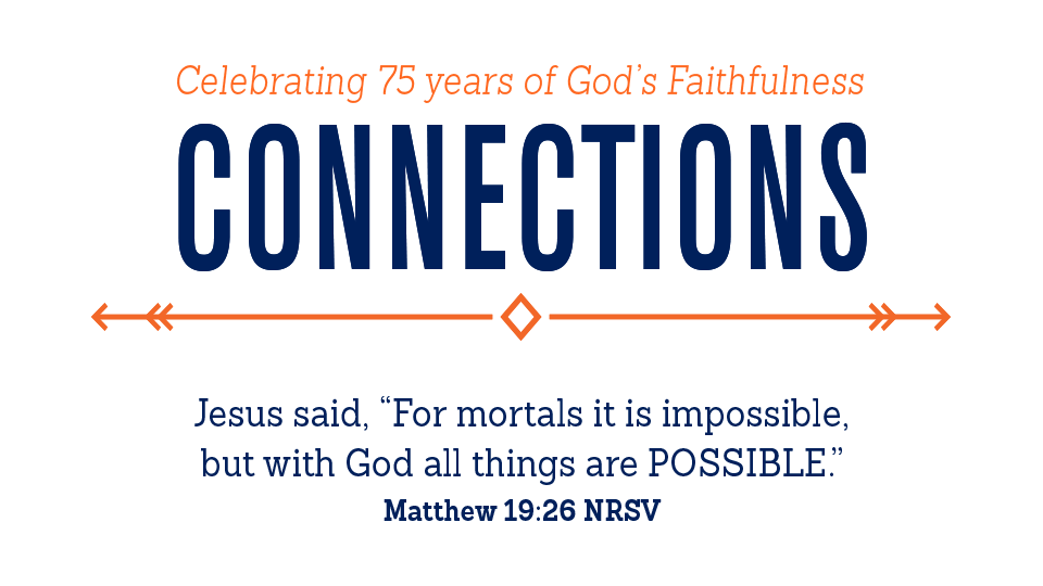 Celebrating 75 years of God's Faithfulness Connections